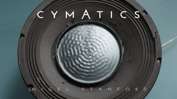 CYMATICS il videoclip di Nigel Standford dove la musica incontra la scienza